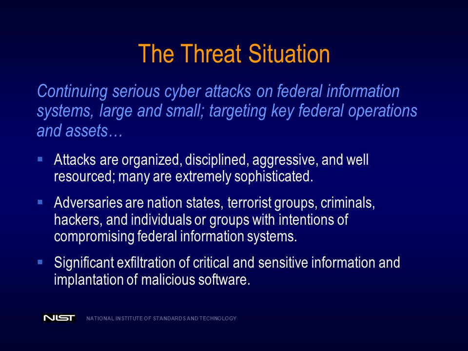The Threat Situation Continuing serious cyber attacks on federal information. systems, large and small; targeting key federal operations.