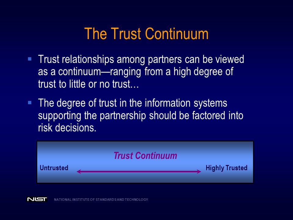 The Trust Continuum Trust relationships among partners can be viewed as a continuum—ranging from a high degree of trust to little or no trust…