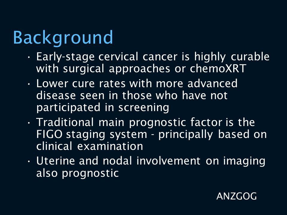 Background Early-stage cervical cancer is highly curable with surgical approaches or chemoXRT.