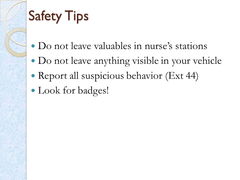 Safety Tips Do not leave valuables in nurse's stations
