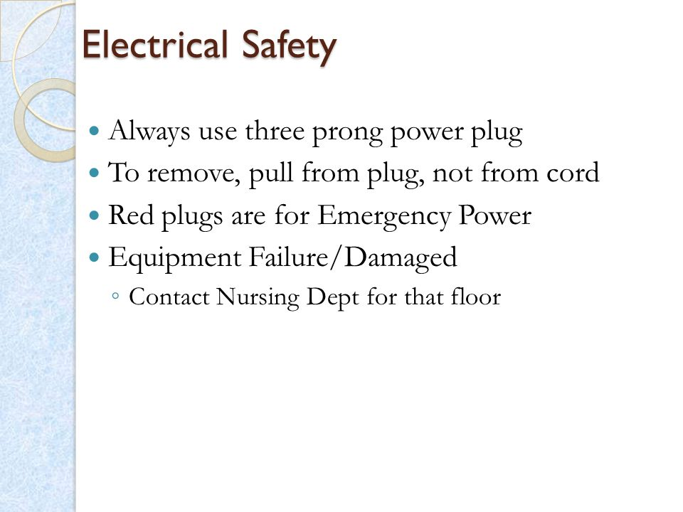 Electrical Safety Always use three prong power plug