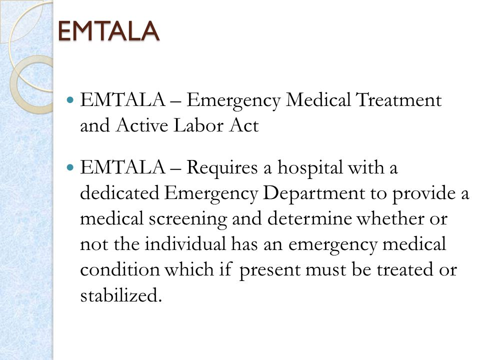 EMTALA EMTALA – Emergency Medical Treatment and Active Labor Act