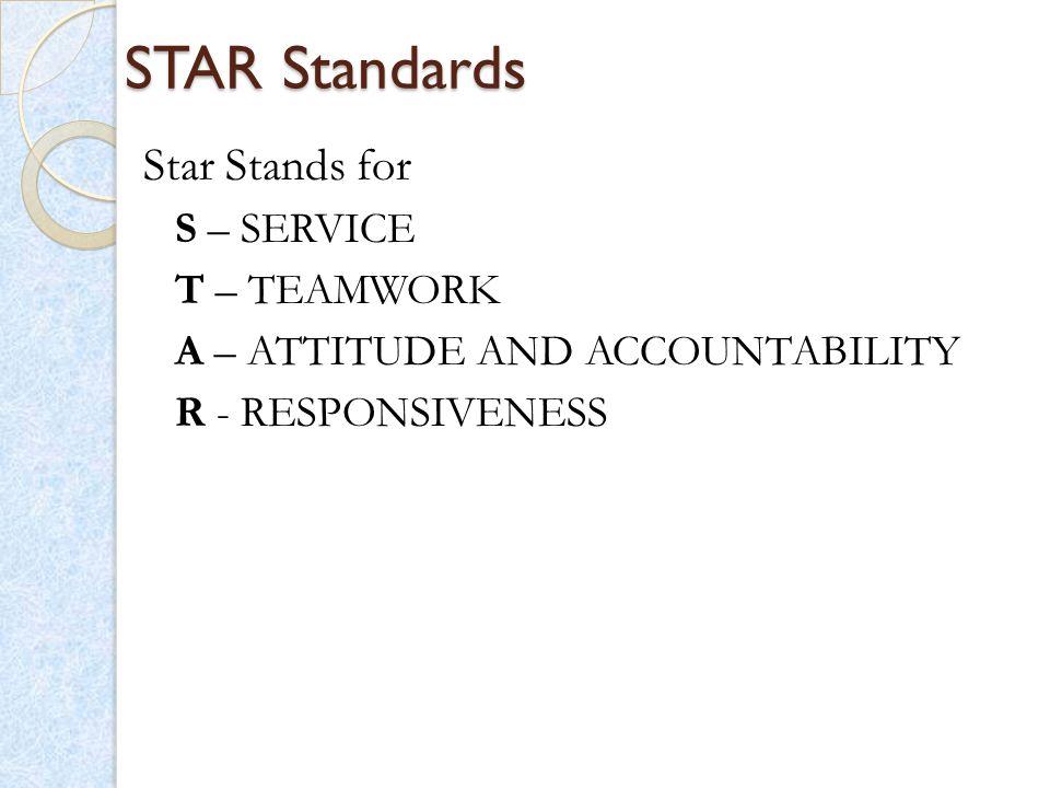 STAR Standards Star Stands for S – SERVICE T – TEAMWORK