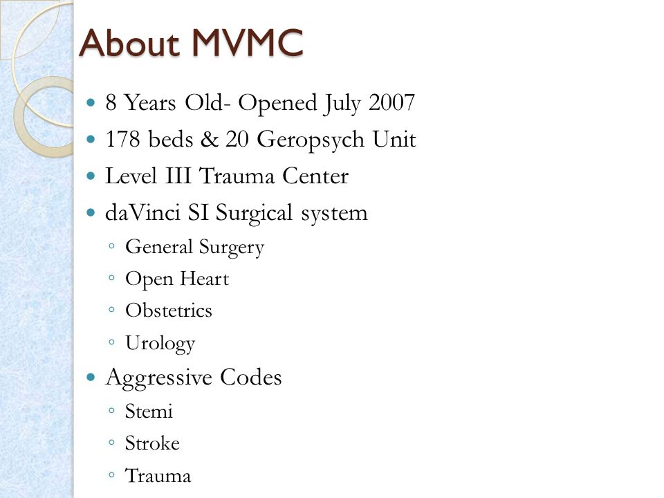 About MVMC 8 Years Old- Opened July 2007 178 beds & 20 Geropsych Unit