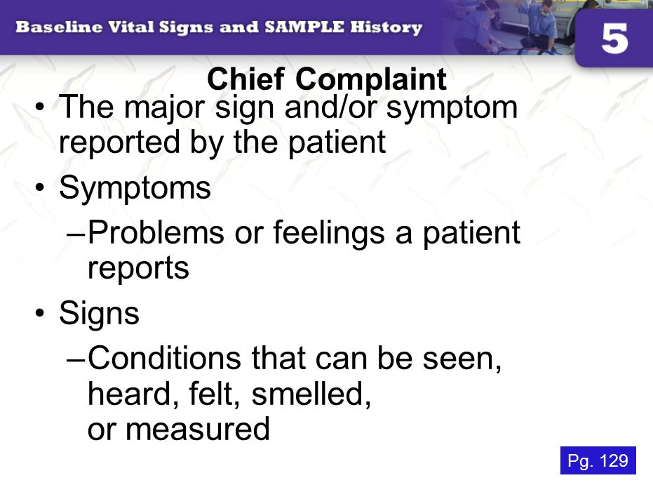 The major sign and/or symptom reported by the patient Symptoms