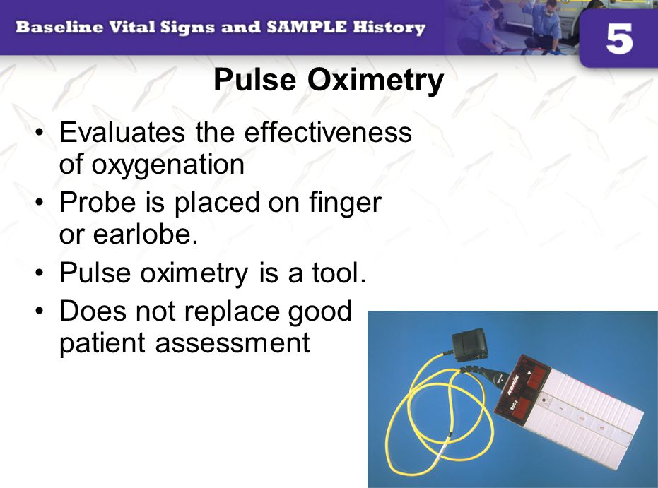 Pulse Oximetry Evaluates the effectiveness of oxygenation