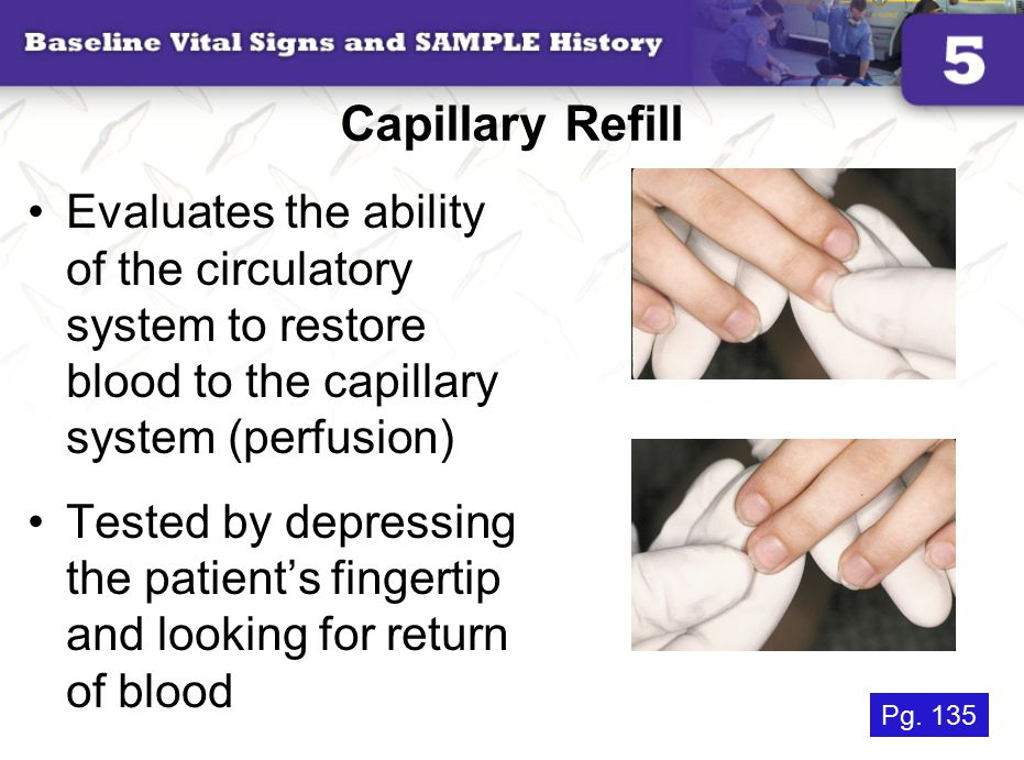 Capillary Refill Evaluates the ability of the circulatory system to restore blood to the capillary system (perfusion)