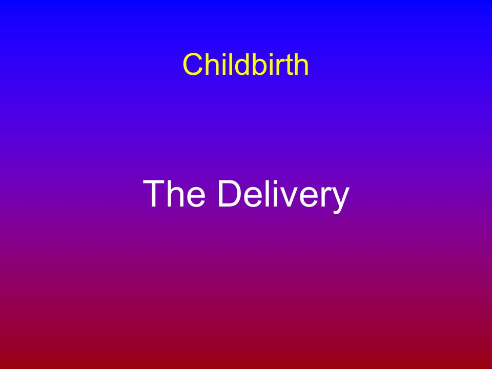 Childbirth The Delivery