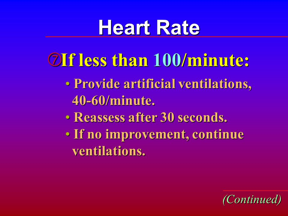 Heart Rate If less than 100/minute: