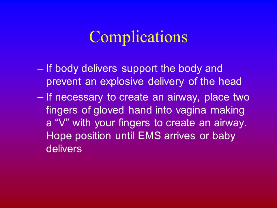 Complications If body delivers support the body and prevent an explosive delivery of the head.
