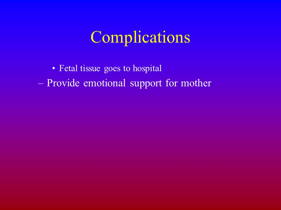 Complications Provide emotional support for mother