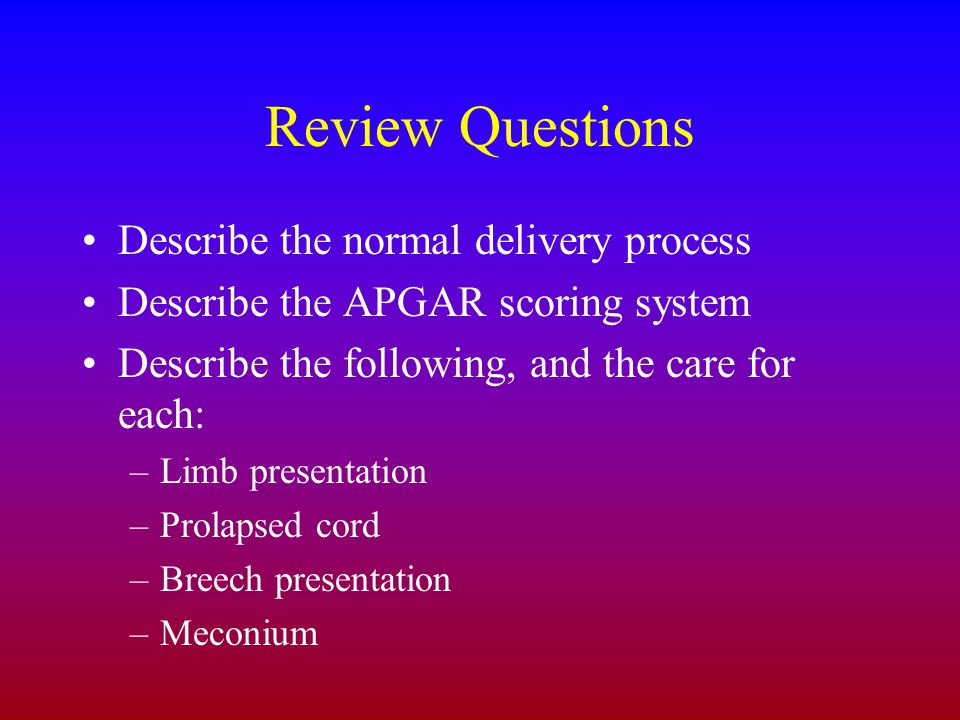 Review Questions Describe the normal delivery process
