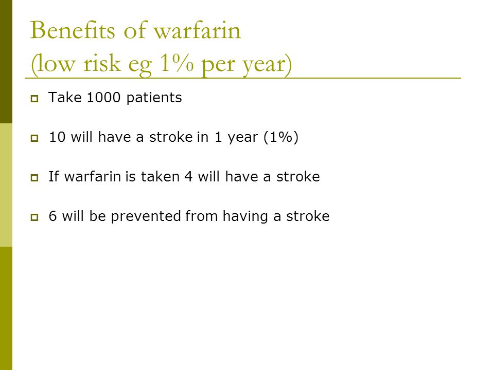 Benefits of warfarin (low risk eg 1% per year)