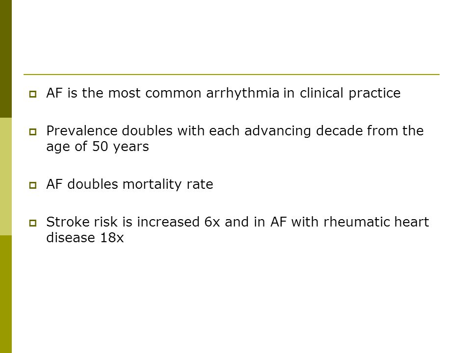 AF is the most common arrhythmia in clinical practice
