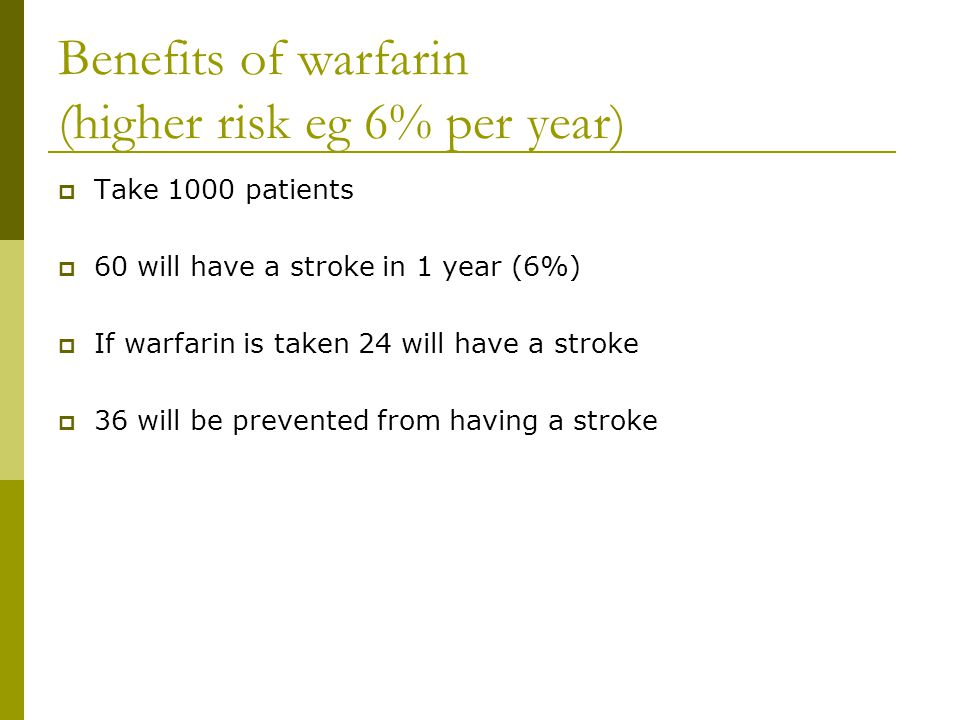 Benefits of warfarin (higher risk eg 6% per year)
