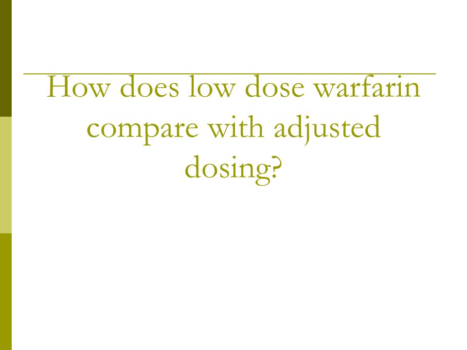 How does low dose warfarin compare with adjusted dosing