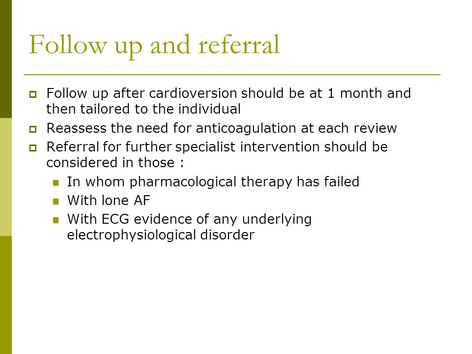 Follow up and referral Follow up after cardioversion should be at 1 month and then tailored to the individual.