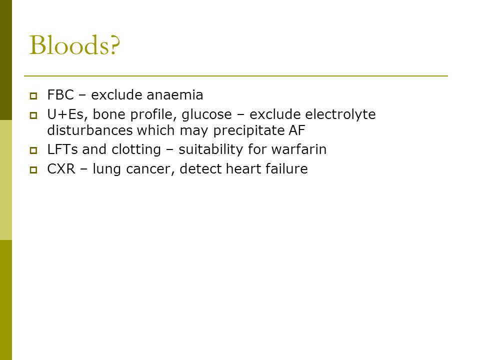 Bloods FBC – exclude anaemia