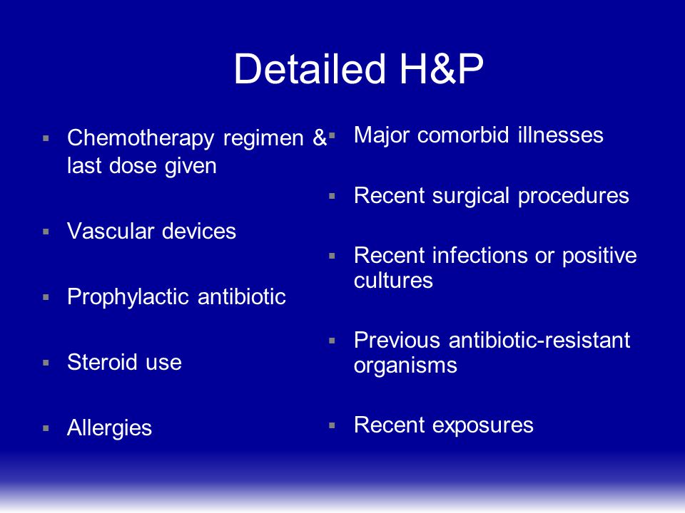 Detailed H&P Chemotherapy regimen & last dose given Vascular devices