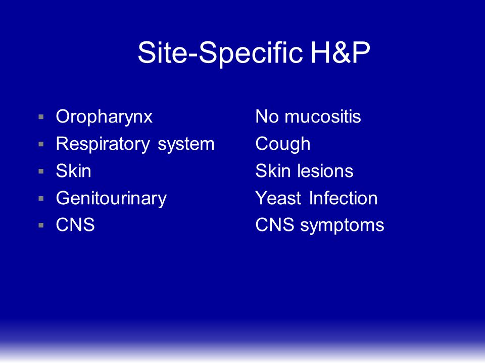 Site-Specific H&P Oropharynx Respiratory system Skin Genitourinary CNS