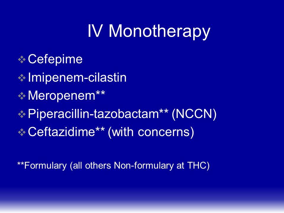 IV Monotherapy Cefepime Imipenem-cilastin Meropenem**