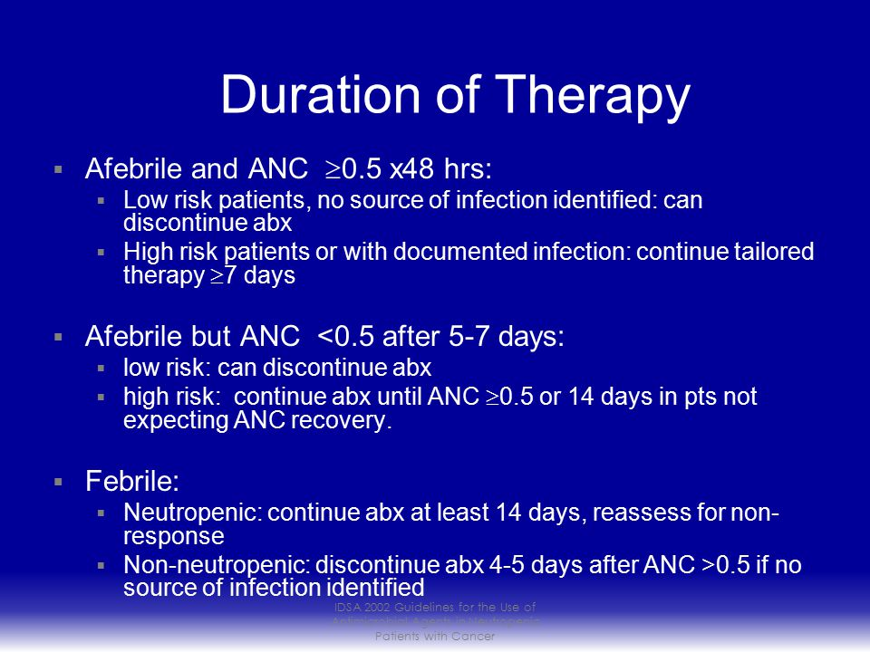 Duration of Therapy Afebrile and ANC 0.5 x48 hrs: