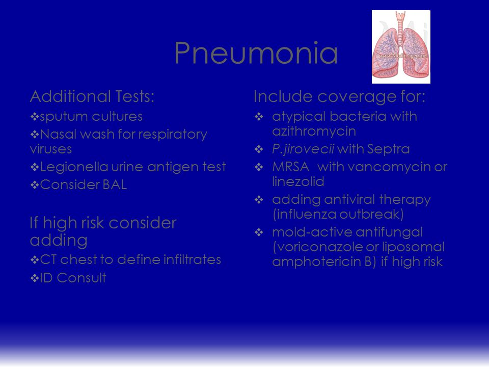 Pneumonia Additional Tests: If high risk consider adding