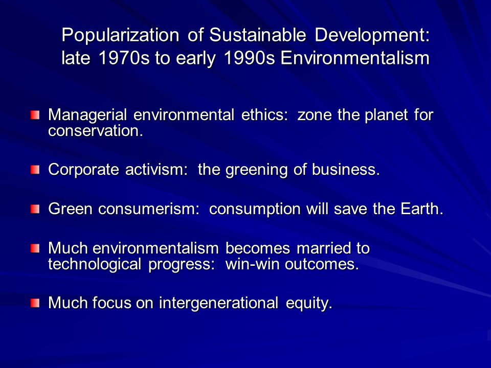Popularization of Sustainable Development: late 1970s to early 1990s Environmentalism