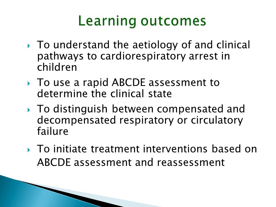 Learning outcomes To understand the aetiology of and clinical pathways to cardiorespiratory arrest in children.