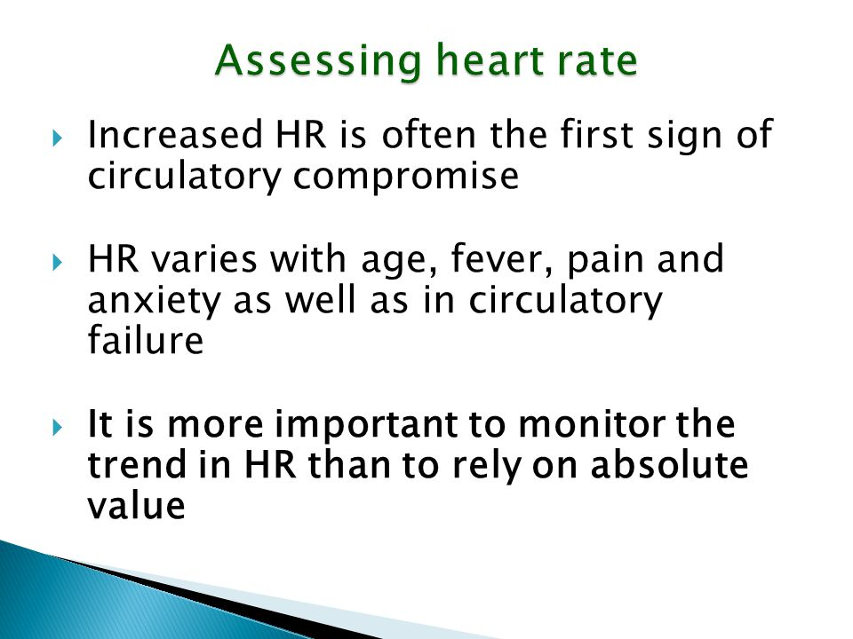 Assessing heart rate Increased HR is often the first sign of circulatory compromise.