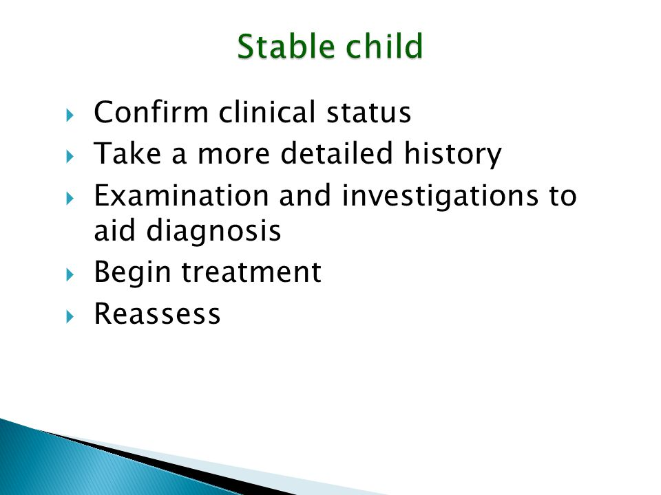 Stable child Confirm clinical status Take a more detailed history