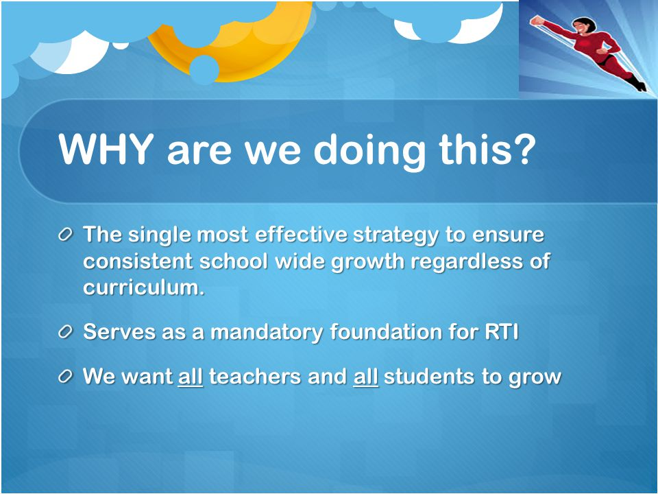 WHY are we doing this The single most effective strategy to ensure consistent school wide growth regardless of curriculum.
