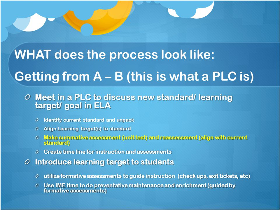 WHAT does the process look like: Getting from A – B (this is what a PLC is)