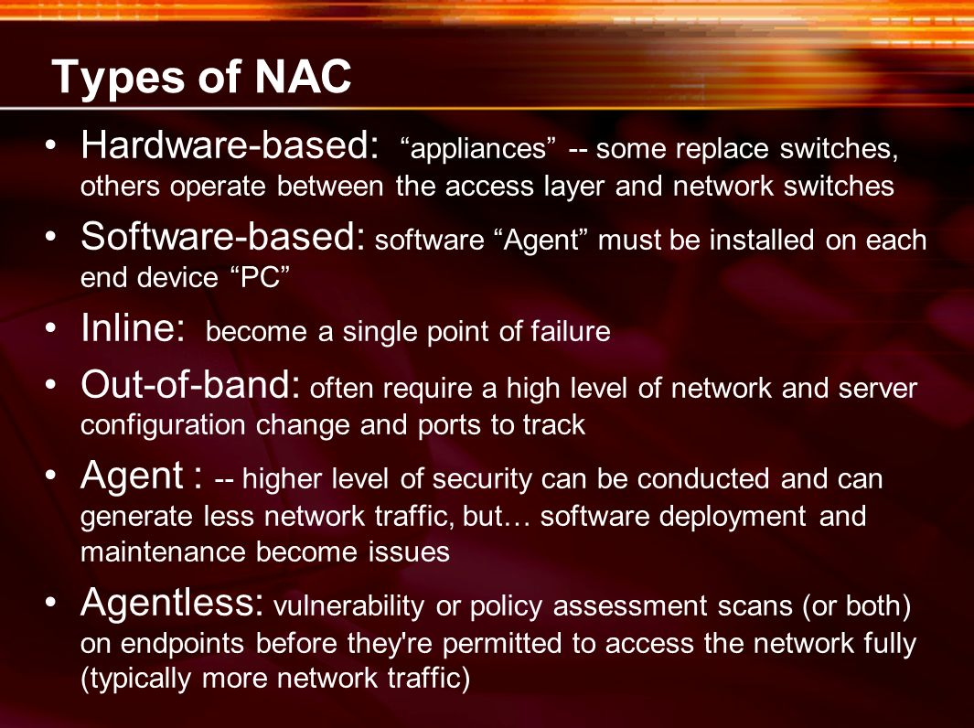Types of NACHardware-based: appliances -- some replace switches, others operate between the access layer and network switches.