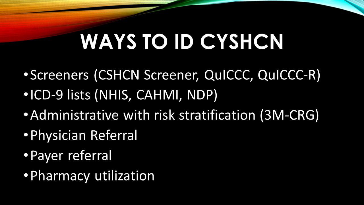Ways to ID CYSHCN Screeners (CSHCN Screener, QuICCC, QuICCC-R)