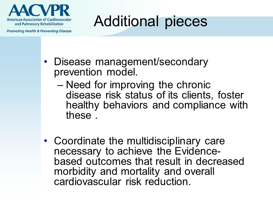 Additional pieces Disease management/secondary prevention model.