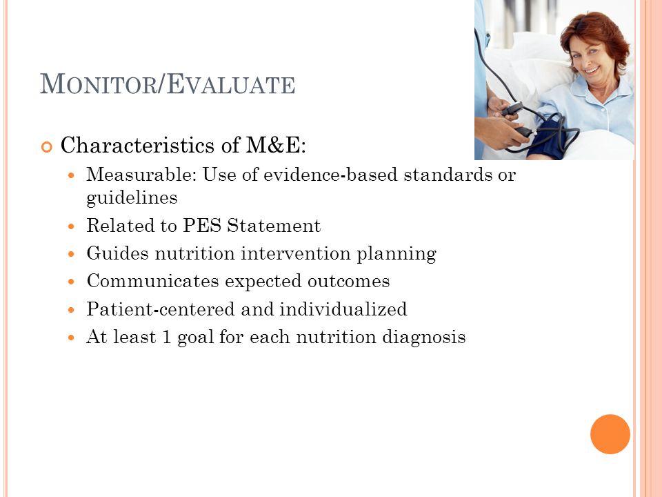 Monitor/Evaluate Characteristics of M&E: