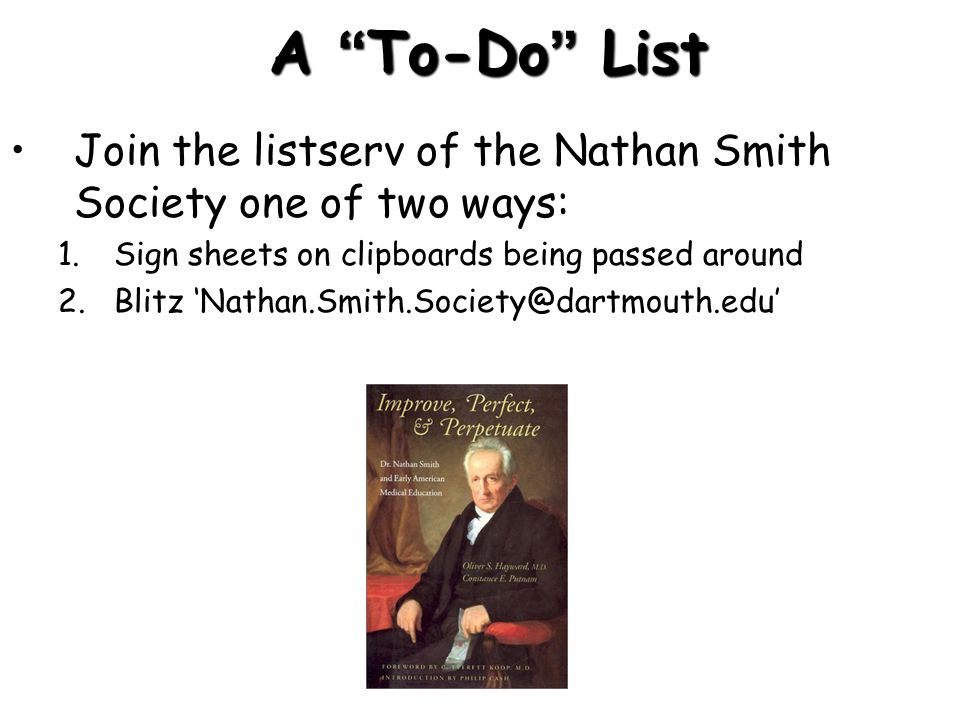 A To-Do List Join the listserv of the Nathan Smith Society one of two ways: Sign sheets on clipboards being passed around.