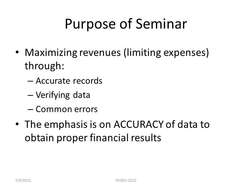 Purpose of Seminar Maximizing revenues (limiting expenses) through: