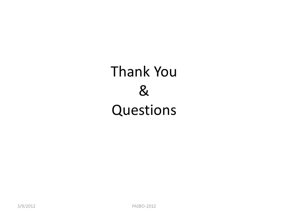 Thank You & Questions 3/9/2012 PASBO-2012