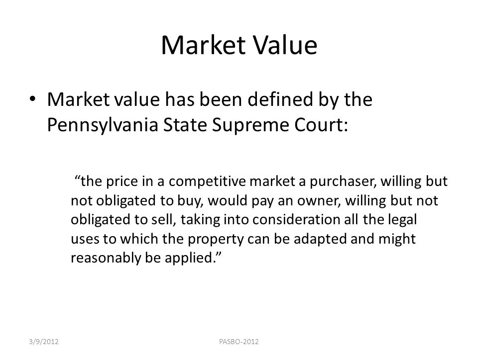 Market Value Market value has been defined by the Pennsylvania State Supreme Court: