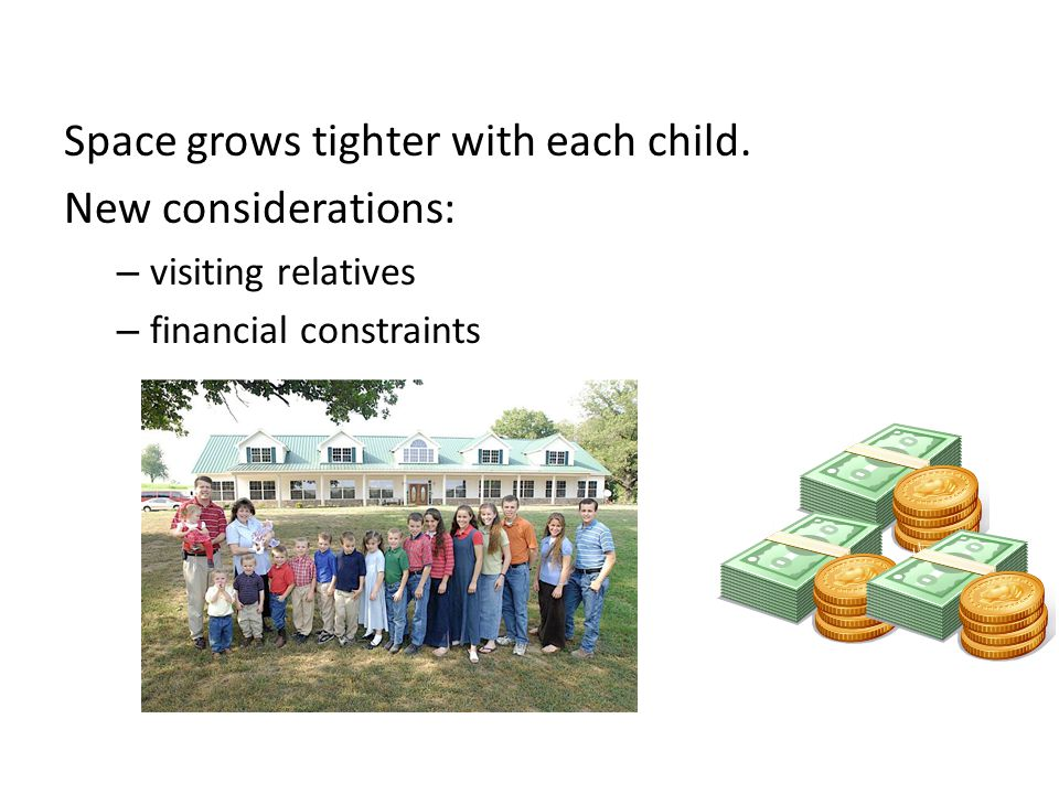 Space grows tighter with each child. New considerations: