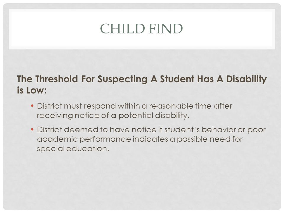 Child find The Threshold For Suspecting A Student Has A Disability is Low: