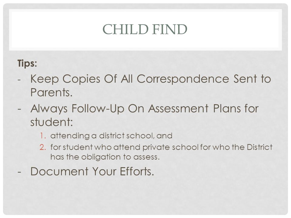 Child find - Always Follow-Up On Assessment Plans for student: