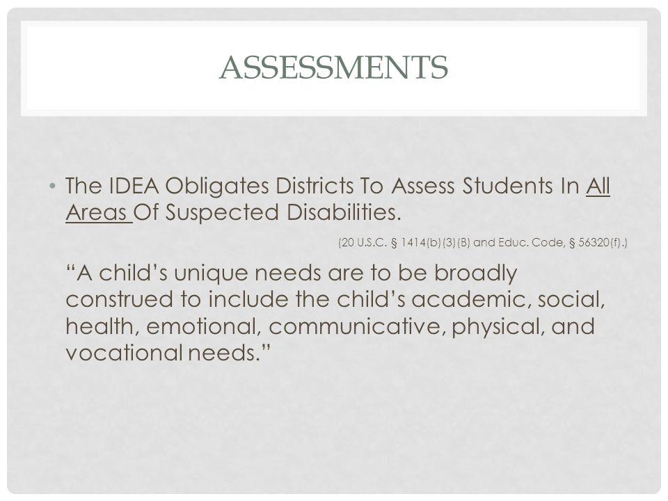 assessments The IDEA Obligates Districts To Assess Students In All Areas Of Suspected Disabilities.