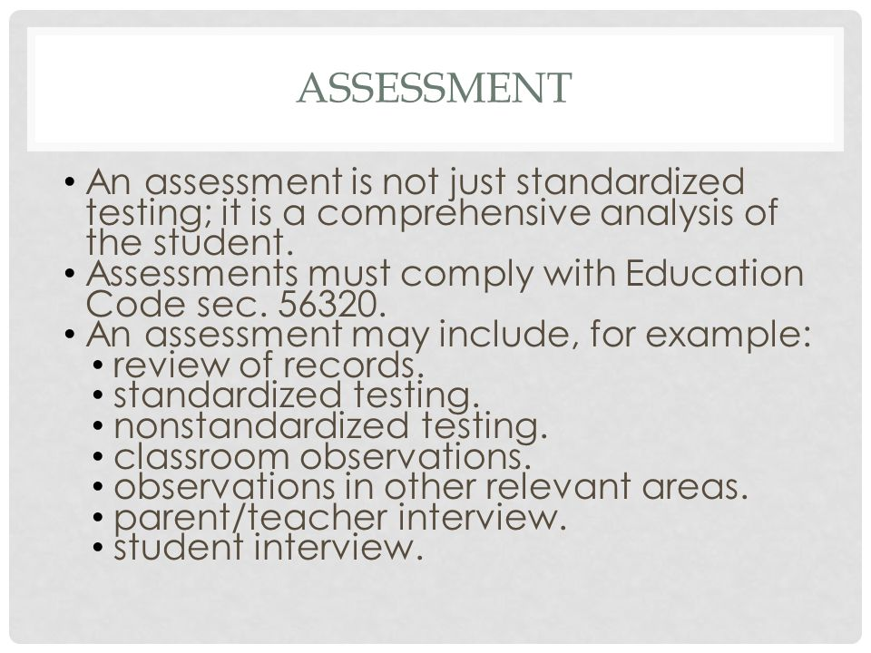 assessment An assessment is not just standardized testing; it is a comprehensive analysis of the student.
