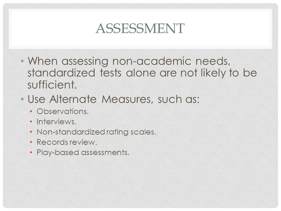 assessment When assessing non-academic needs, standardized tests alone are not likely to be sufficient.
