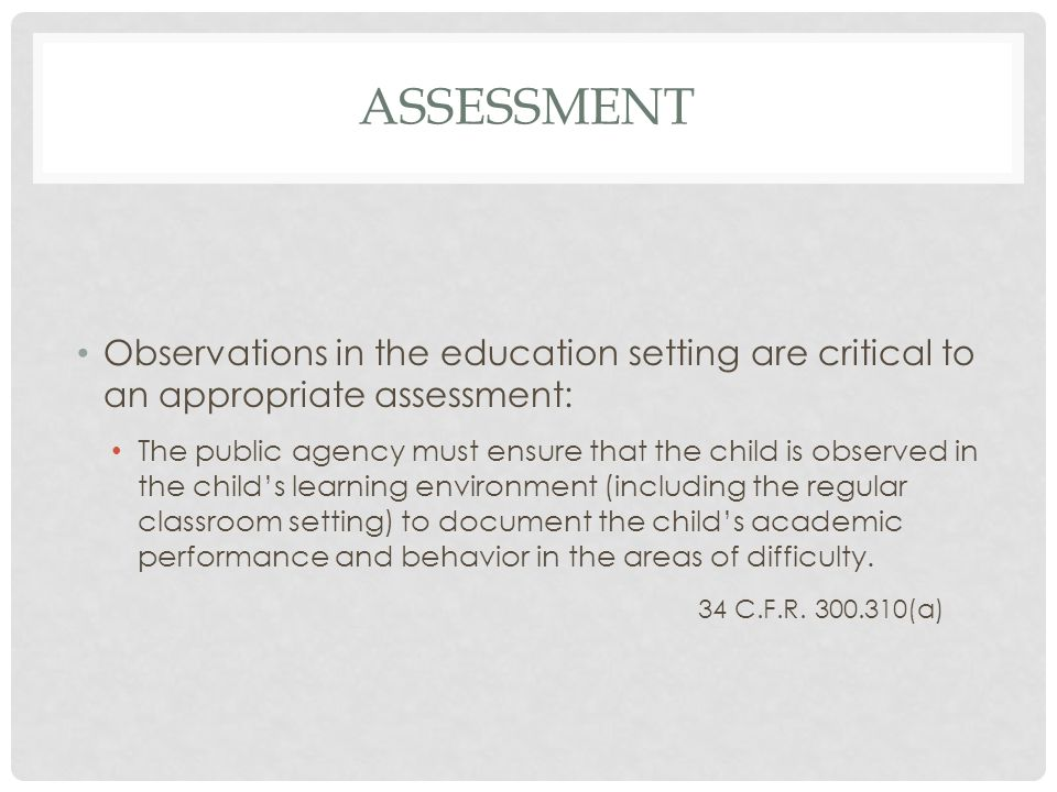 assessment Observations in the education setting are critical to an appropriate assessment: