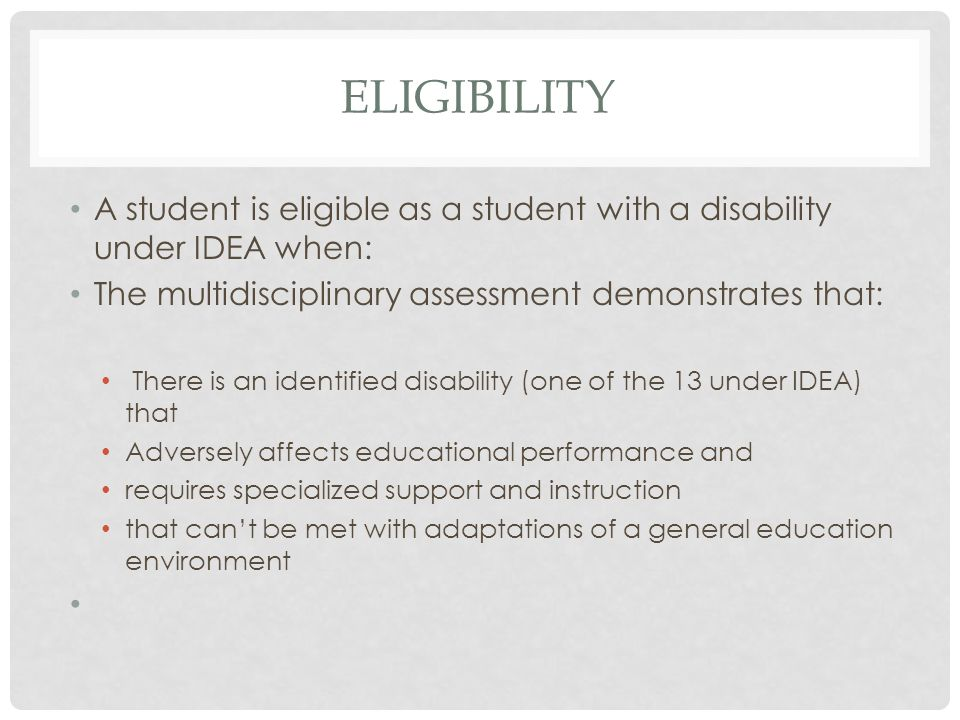 eligibility A student is eligible as a student with a disability under IDEA when: The multidisciplinary assessment demonstrates that: