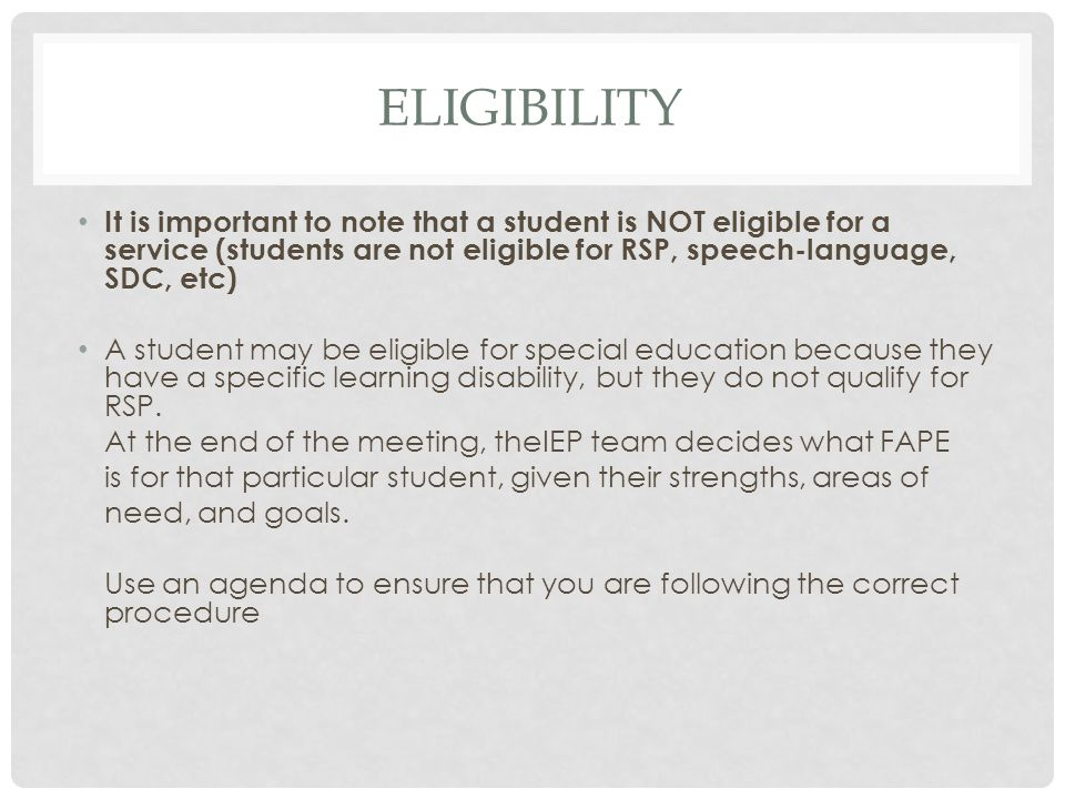 Eligibility It is important to note that a student is NOT eligible for a service (students are not eligible for RSP, speech-language, SDC, etc)